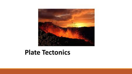 Plate Tectonics. Objectives 1. Know the different tectonic plates 2. Understand how the tectonic plates move 3. Understand what happens at the different.