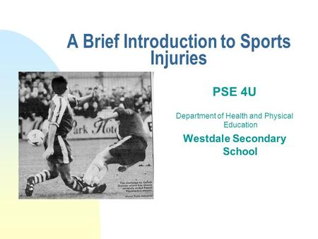A Brief Introduction to Sports Injuries PSE 4U Department of Health and Physical Education Westdale Secondary School.