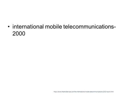 International mobile telecommunications- 2000 https://store.theartofservice.com/the-international-mobile-telecommunications-2000-toolkit.html.