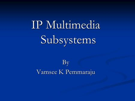 IP Multimedia Subsystems By Vamsee K Pemmaraju. Agenda IMS Example IMS Example Overview Overview Basic Principles Basic Principles Architecture Architecture.