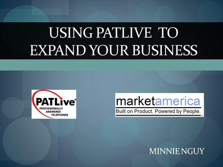 USING PATLIVE TO EXPAND YOUR BUSINESS MINNIE NGUY.