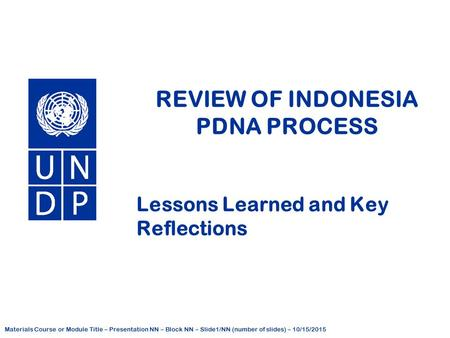 Materials Course or Module Title – Presentation NN – Block NN – Slide1/NN (number of slides) – 10/15/2015 United Nations Development Programme REVIEW OF.