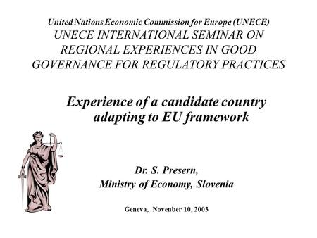 United Nations Economic Commission for Europe (UNECE) UNECE INTERNATIONAL SEMINAR ON REGIONAL EXPERIENCES IN GOOD GOVERNANCE FOR REGULATORY PRACTICES Experience.
