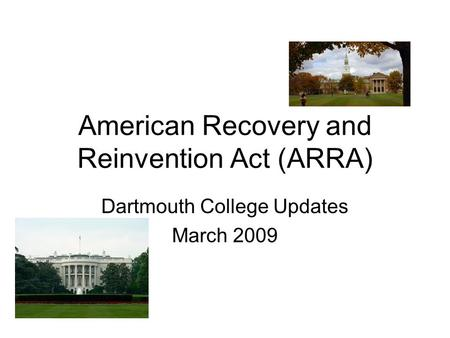 American Recovery and Reinvention Act (ARRA) Dartmouth College Updates March 2009.