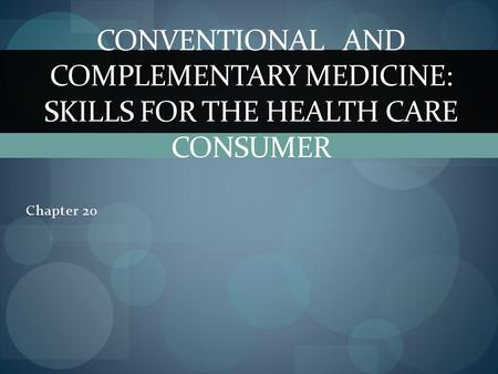 Chapter 20 CONVENTIONAL AND COMPLEMENTARY MEDICINE: SKILLS FOR THE HEALTH CARE CONSUMER.