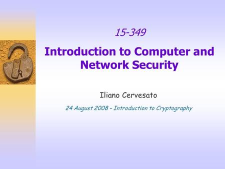 15-349 Introduction to Computer and Network Security Iliano Cervesato 24 August 2008 – Introduction to Cryptography.