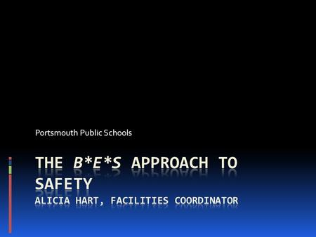 Portsmouth Public Schools. B-E-S Approach Building Safety Employee Safety Student Safety.
