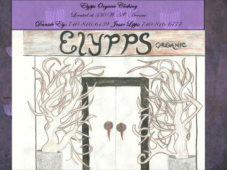Elypps Organic Clothing Located at 330 W. 58 th Avenue Daniele Ely: 740-816-6139 Jessie Lipps: 740-816-6777.
