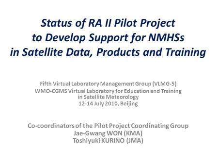 Status of RA II Pilot Project to Develop Support for NMHSs in Satellite Data, Products and Training Fifth Virtual Laboratory Management Group (VLMG-5)