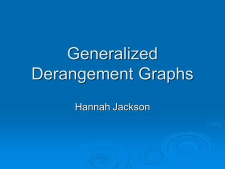 Generalized Derangement Graphs Hannah Jackson.  If P is a set, the bijection f: P  P is a permutation of P.  Permutations can be written in cycle notation.