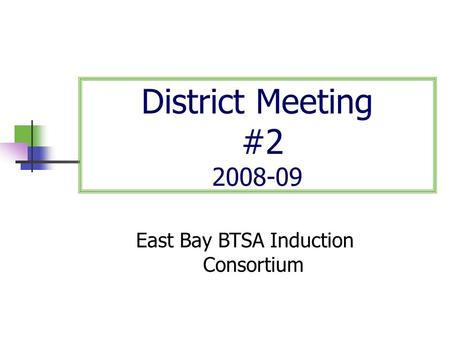 District Meeting #2 2008-09 East Bay BTSA Induction Consortium.