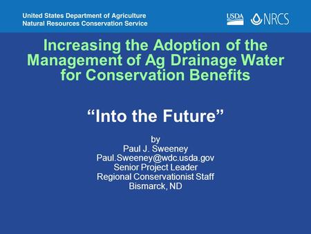 "Increasing the Adoption of the Management of Ag Drainage Water for Conservation Benefits ""Into the Future"" by Paul J. Sweeney"