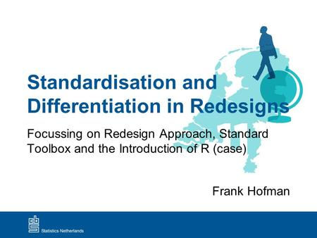 Standardisation and Differentiation in Redesigns Focussing on Redesign Approach, Standard Toolbox and the Introduction of R (case) Frank Hofman.