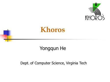 Khoros Yongqun He Dept. of Computer Science, Virginia Tech.