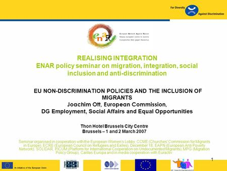 1 REALISING INTEGRATION ENAR policy seminar on migration, integration, social inclusion and anti-discrimination EU NON-DISCRIMINATION POLICIES AND THE.