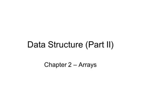 Data Structure (Part II) Chapter 2 – Arrays. Matrix A matrix with 5 rows and 3 columns can be represented by n = 3 m = 5 We say this is a 5×3 matrix.