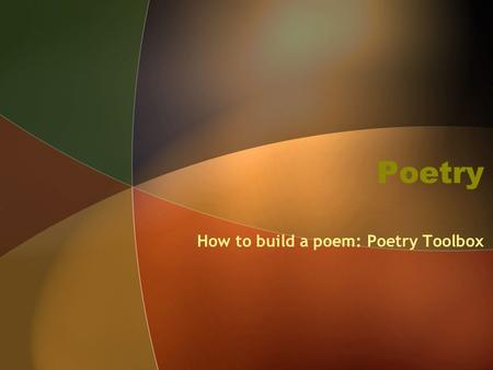 Poetry How to build a poem: Poetry Toolbox. Poetry Defined Poetry: writing that uses language and structure to create an emotional response.