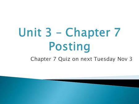 Chapter 7 Quiz on next Tuesday Nov 3.  Let's review how trial balance is made: 1. Journal entry is made in journal. Debit amount and Credit amount must.