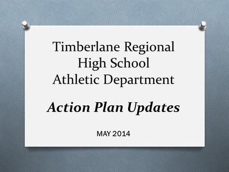 Timberlane Regional High School Athletic Department Action Plan Updates MAY 2014.