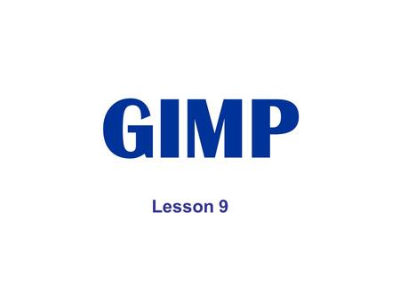 "GIMP Lesson 9. Introduction: GIMP is an acronym for GNU (pronounced ""guh-noo"") Image Manipulation. The GIMP is a multiplatform tool suitable for a variety."