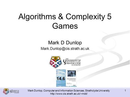 Mark Dunlop, Computer and Information Sciences, Strathclyde University  1 Algorithms & Complexity 5 Games Mark D Dunlop.