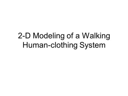 2-D Modeling of a Walking Human-clothing System. Motivation When people are active, the air spacing between the fabric layer of a porous clothing system.