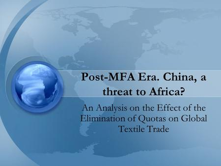 Post-MFA Era. China, a threat to Africa? An Analysis on the Effect of the Elimination of Quotas on Global Textile Trade.
