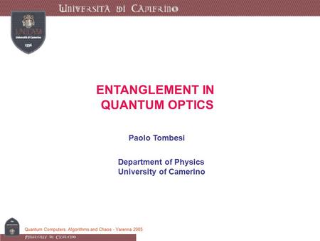 Quantum Computers, Algorithms and Chaos - Varenna 2005 ENTANGLEMENT IN QUANTUM OPTICS Paolo Tombesi Department of Physics University of Camerino.