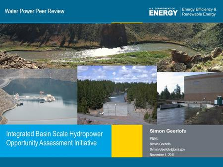 1 | Program Name or Ancillary Texteere.energy.gov Water Power Peer Review Integrated Basin Scale Hydropower Opportunity Assessment Initiative Simon Geerlofs.