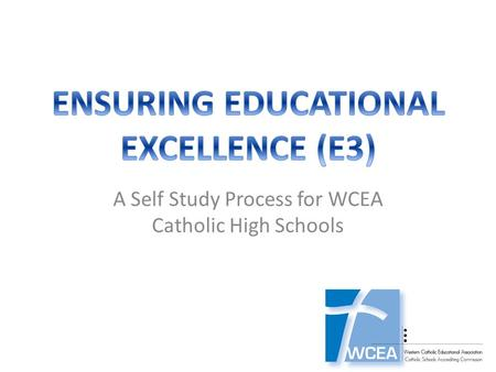 A Self Study Process for WCEA Catholic High Schools.