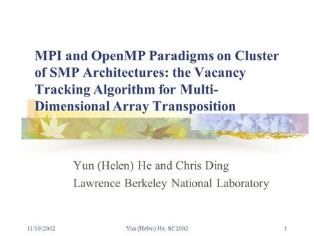 11/19/2002Yun (Helen) He, SC20021 MPI and OpenMP Paradigms on Cluster of SMP Architectures: the Vacancy Tracking Algorithm for Multi- Dimensional Array.