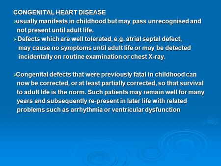 CONGENITAL HEART DISEASE  usually manifests in childhood but may pass unrecognised and not present until adult life. not present until adult life.  Defects.