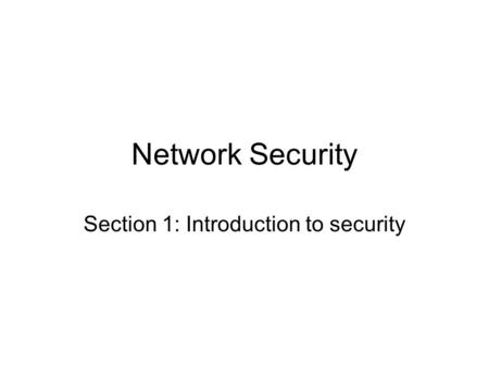 Network Security Section 1: Introduction to security.