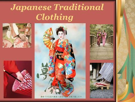Japanese Traditional Clothing. The Japanese traditional clothing can be seen in many forms and interesting patterns which have evolved over the years.
