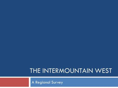 THE INTERMOUNTAIN WEST A Regional Survey. Residents of the Mountain West region are more likely to…