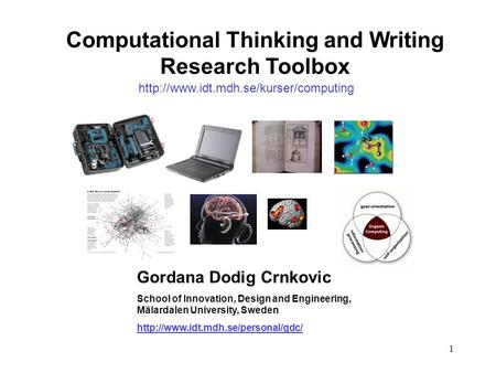 1 Computational Thinking and Writing Research Toolbox Gordana Dodig Crnkovic School of Innovation, Design and Engineering, Mälardalen University, Sweden.