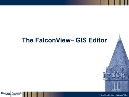 GTRI_B-1 FalconView GIS Editor / UNCLASSIFIED - 1 The FalconView TM GIS Editor.