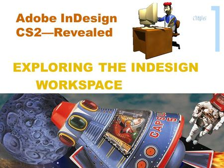 Adobe InDesign CS2—Revealed EXPLORING THE INDESIGN WORKSPACE.