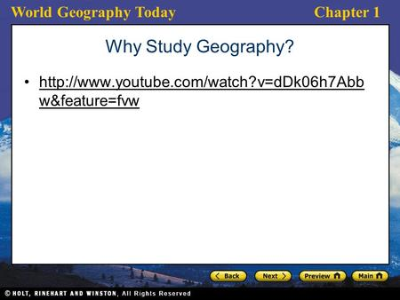 World Geography TodayChapter 1 Why Study Geography?  w&feature=fvwhttp://www.youtube.com/watch?v=dDk06h7Abb w&feature=fvw.