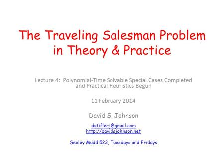 The Traveling Salesman Problem in Theory & Practice Lecture 4: Polynomial-Time Solvable Special Cases Completed and Practical Heuristics Begun 11 February.