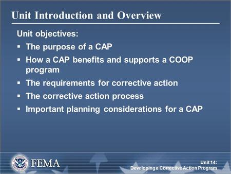 Unit 14: Developing a Corrective Action Program Unit Introduction and Overview Unit objectives:  The purpose of a CAP  How a CAP benefits and supports.