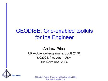 © Geodise Project, University of Southampton, 2004.  GEODISE: Grid-enabled toolkits for the Engineer Andrew Price UK e-Science Programme,