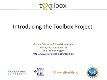 Introducing the Toolbox Project Michael O'Rourke & Chad Gonnerman Michigan State University The Toolbox Project