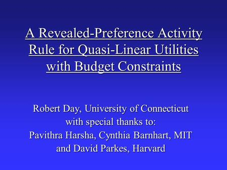 A Revealed-Preference Activity Rule for Quasi-Linear Utilities with Budget Constraints Robert Day, University of Connecticut with special thanks to: Pavithra.