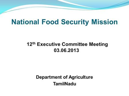 National Food Security Mission 12 th Executive Committee Meeting 03.06.2013 Department of Agriculture TamilNadu.