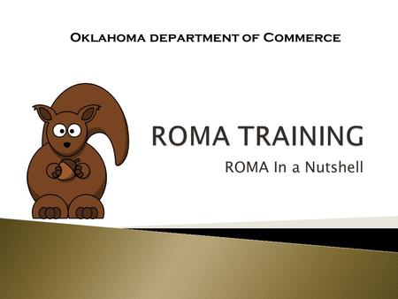 ROMA In a Nutshell Oklahoma department of Commerce.