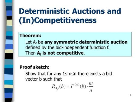 1 Deterministic Auctions and (In)Competitiveness Proof sketch: Show that for any 1  m  n there exists a bid vector b such that Theorem: Let A f be any.