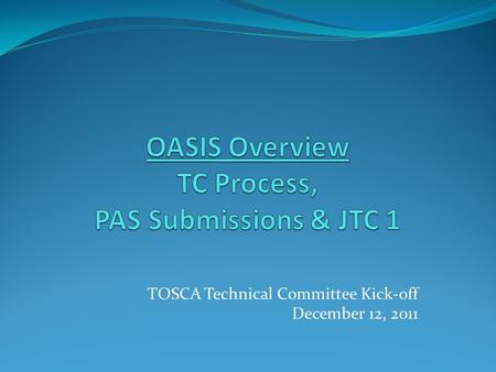TOSCA Technical Committee Kick-off December 12, 2011.