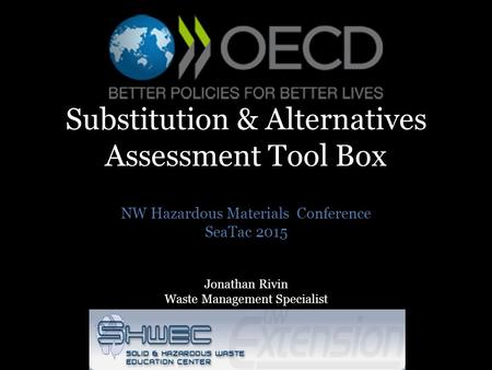 Substitution & Alternatives Assessment Tool Box NW Hazardous Materials Conference SeaTac 2015 Jonathan Rivin Waste Management Specialist.