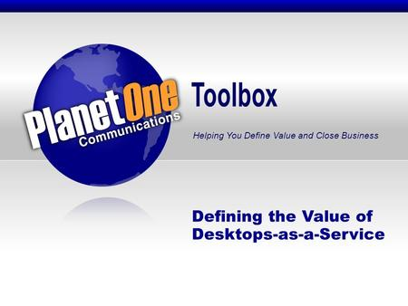 Toolbox Helping You Define Value and Close Business Defining the Value of Desktops-as-a-Service.